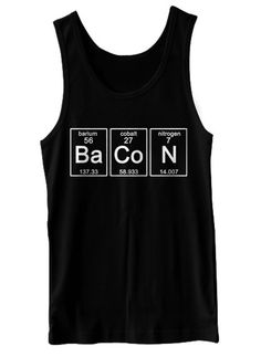 Periodic BaCoN Tank Top Science Chemistry Funny Geekery Geek Nerd Humor Tank Tee Shirt Tshirt XS-2XL Great Gift Idea on Etsy, $18.99