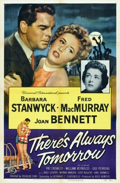 THERE'S ALWAYS TOMORROW ~ starring Barbara Stanwyck, Fred MacMurray, and Joan Bennett