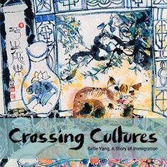 International Arts & Artists | Crossing Cultures: Belle Yang, A Story of Immigration