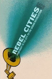 """the cranky sociologist talks about david harvey's book """"rebel cities"""". it is worth buying a copy for everyone fed up with money deciding over how out cities are made and sustained."""