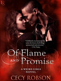 OF FLAME AND PROMISE by Cecy Robson (Weird Girls, #1) |On Sale: 1/12/2016 | Loveswept Paranormal Romance | eBook | Perfect for fans of Keri Arthur and Bella Forrest, this short novel kicks off a sizzling new series in the award-winning Weird Girls saga as Celia's sister Taran fights to have it all: independence, hot romance, and enough firepower to torch an army of blood-thirsty supernaturals. | urban fantasy werewolf shapeshifter new adult