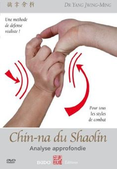 Dvd Chin-na du Shaolin: analyse approfondie - Budo Editions Aux sources de la self défense