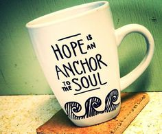 Hope is an anchor to my soul. Personalized mug.