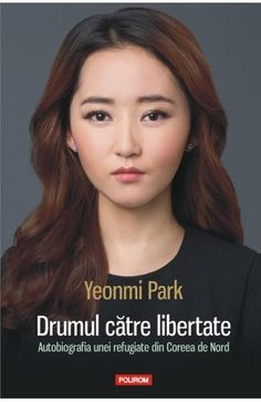 Drumul catre libertate - Yeonmi Park Parka, Famous People, Ebooks, Reading, Asian, Cots, Literatura, Libros, North Korea