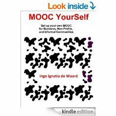 Amazon.com: MOOC YourSelf - Set up your own MOOC for Business, Non-Profits, and Informal Communities eBook: Inge Ignatia de Waard: Kindle St...
