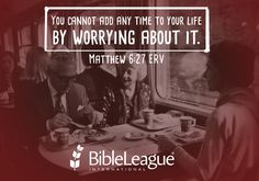 You cannot add any time to your #life by worrying about it. Matthew 6:27 ERV