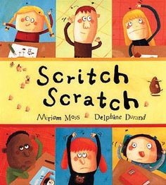 Scritch Scratch - text: Miriam Moss / illus: Delphine Durand (Orchard Books-UK)