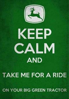 Take me for a ride on your big Green Tractor -Jason aldean Country Strong, Country Boys, Country Music, Country Living, Country Lyrics, Country Style, Keep Calm Posters, Keep Calm Quotes, Thats The Way