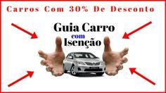 Guia Carro Com Isenção - Como Comprar Carro Com Até 30% De Desconto
