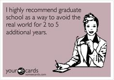 Ha! Or to retreat back into denial after 9 - 10 years after undergrad.