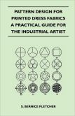 Pattern Design For Printed Dress Fabrics - A Practical Guide For The Industrial Artist
