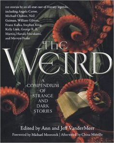 The Weird: A Compendium of Strange and Dark Stories: Jeff VanderMeer, Ann VanderMeer: 9780765333629: Amazon.com: Books
