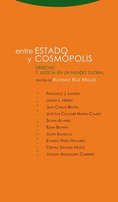 Entre estado y cosmópolis: derecho y justicia en un mundo global / edición de Alfonso Ruiz Miguel Madrid : Trotta, 2014 http://absysnet.bbtk.ull.es/cgi-bin/abnetopac?TITN=504266