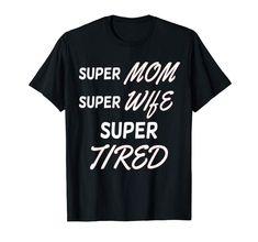 Amazon.com: Womens Super Mom Super Wife Super Tired Mom T-Shirt: Clothing Super Tired, Tired Mom, Super Mom, Mother Gifts, Amazon, Clothing, Mens Tops, T Shirt, Women