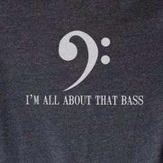 UNISEX Soft Tshirt I'm All About That Bass  Bass by opalandharv