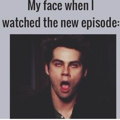 Teen wolf. This is me every episode