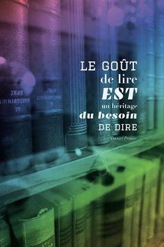 Le gout de lire est un héritage du besoin de dire (The taste of reading is a legacy of the need to say)