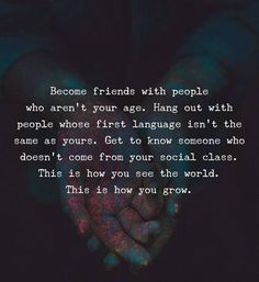 Become friends with people who aren't your age. Life Advice, Good Advice, Life Tips, Motivational Images, Inspirational Quotes, Quotes To Live By, Life Quotes, Advertising Quotes, Say Word