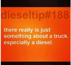 There is just somethin about a diesel truck!!