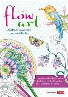 Flow Art Achtsam Kolorieren Und Wohlfuhlen Amazonde Hanne Turk Bucher