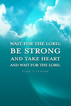 "tom petty says it best... ""the wait is the hardest part""... but God says it right... ""wait anyway"""