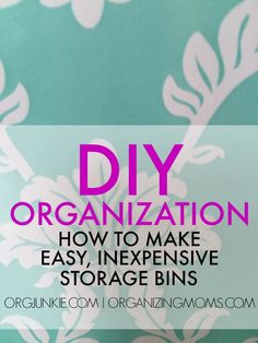 DIY Organization – Easy, Inexpensive Storage Bins - don't throw out those boxes yet!