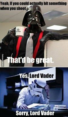 UGH, micromanaging bosses. Right, Stormtroopers?? :|