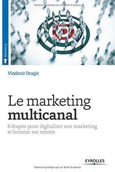 Le marketing multicanal : 6 étapes pour digitaliser son marketing et booster ses ventes de Vladimir Dragic http://www.amazon.fr/dp/2212561792/ref=cm_sw_r_pi_dp_zl.9vb1NBB6NT