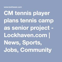CM tennis player plans tennis camp as senior project - Lockhaven.com   News, Sports, Jobs, Community Information - The Express. If you live by Mill Hall, PA, I recommend this great tennis camp!