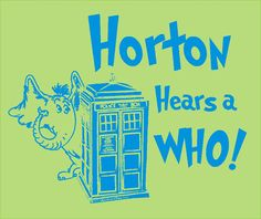 Perfect for Hunter ;-)  @Shannon Bezold  Horton Hears a Who parody Dr Seuss Dr Who hand by TheAardvark, $20.00