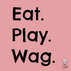 Eat.  Play...  All you need to be happy!