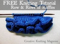 FREE Row and Rows of Ruffles Tutorial from Creative Knitting Magazine! It covers the basic ruffle, basic frill, and short row welted ruffle.