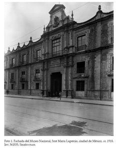 Fachada del Museo Nacional de ciudad de Mexico, Jose Maria Lupercio, creado en 1825. Fotografia 1918.