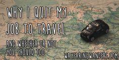 Why I Quit My Job to Travel: Wayfaring Wanders