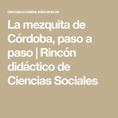 La mezquita de Córdoba, paso a paso | Rincón didáctico de Ciencias Sociales