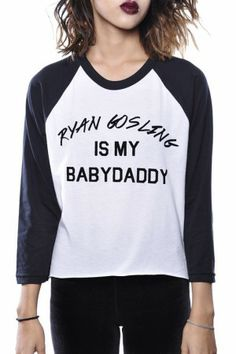 #Dimepiece Ryan Gosling Is My Baby Daddy White: This is just one of the fabulous items from the official Dimepiece LA collection