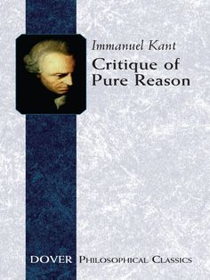 Critique of Pure Reason by Immanuel Kant  One of the cornerstone books of Western philosophy, here is Kant's seminal treatise, where he seeks to define the nature of reason itself and builds his own unique system of philosophical thought with an approach known as transcendental idealism. He argues that human knowledge is limited by the capacity for perception.