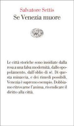 Salvatore Settis, Se Venezia muore, Vele - DISPONIBILE ANCHE IN EBOOK
