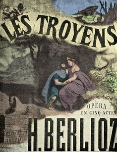 Poster (1863), by Prudent-Louis Leray (1820-1879), for Les Troyens (1858), by Hector Berlioz (1803-1869).