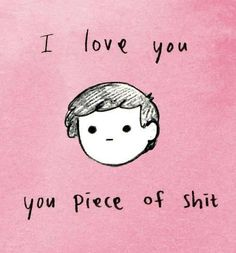 I love you You piece of shit | Anonymous ART of Revolution