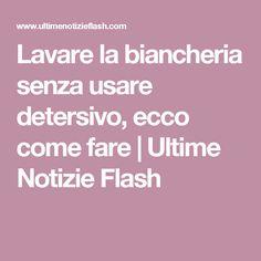 Lavare la biancheria senza usare detersivo, ecco come fare | Ultime Notizie Flash