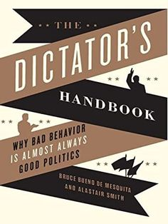 Buy The Dictator's Handbook: Why Bad Behavior is Almost Always Good Politics by Alastair Smith, Bruce Bueno de Mesquita and Read this Book on Kobo's Free Apps. Discover Kobo's Vast Collection of Ebooks and Audiobooks Today - Over 4 Million Titles! Political Science, Social Science, Political Process, Political Books, Science Books, Free Pdf Books, Free Ebooks, Got Books, Books To Read
