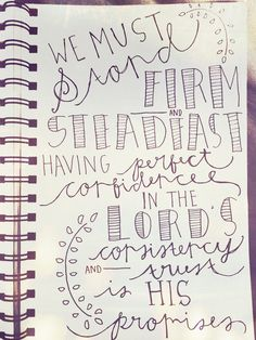 """""""We must stand firm and steadfast having perfect confidence in the Lord's consistency and trust IN His promises."""""""