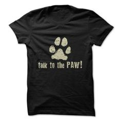 TALK TO THE PAW - #tshirt feminina #university sweatshirt. LIMITED AVAILABILITY => https://www.sunfrog.com/Pets/TALK-TO-THE-PAW-25993061-Guys.html?68278