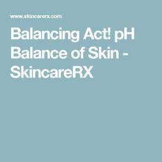 Balancing Act! pH Balance of Skin - SkincareRX