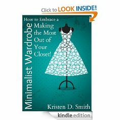 free e-book: How to Embrace a Minimalist Wardrobe - Making the Most Out of Your Closet!: Kristen D. Smith: Amazon.com: Kindle Store