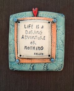 """$34.00 Ceramic Wall Plaque """"Life is a Daring Adventure or Nothing"""" Keller © Malena Bisanti-Wall Studio"""