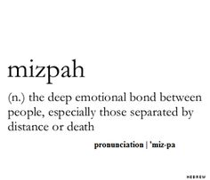 Mizpah ~ the deep emotional bond between people, especially those separated by distance or death ♥♥
