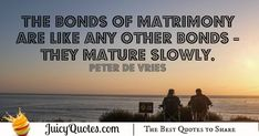 Happy Anniversary Quote - Peter De Vries - (With Picture) Relationship Quotes, Relationships, Elizabeth Edwards, Marriage Pictures, Happy Anniversary Quotes, Jokes Quotes, Love And Marriage, Family Quotes, Be Yourself Quotes