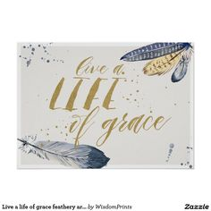 Live a life of grace feathery art print